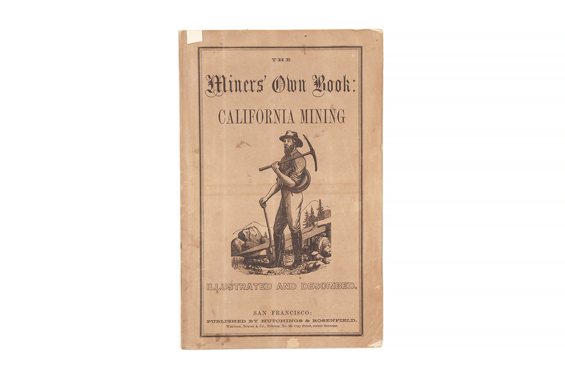 The Miner's Own Book: Containing Correct Illustrations and Descriptions of the Various Modes of California Mining